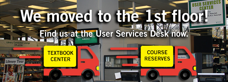 Course Reserves and the Textbook Center have moved to User Services on the first floor.