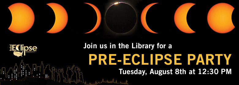 Join us in the Library for a Pre-Eclipse Party on August 8 at 12:30PM.