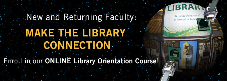 New and returning faculty:enroll in our online Library Orientation Course!