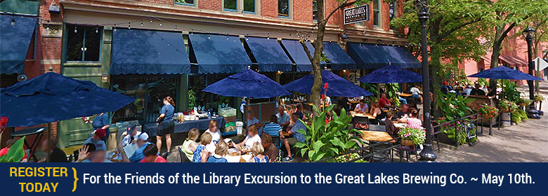 Register today for the Friends of the Library excursion to the Great Lakes Brewing Co. on May 10th.