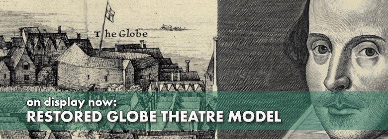 on display now: Globe Theater restoration.