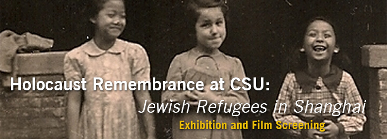 Holocaust Remembrance at CSU: Jewish Refugees in Shanghai - Exhibition and Film Screening