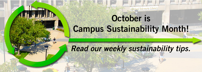 It's Campus Sustainability Month! Read our monthly sustainability tips.