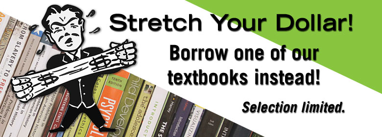 Stretch your dollar by borrowing on of our textbooks instead.
